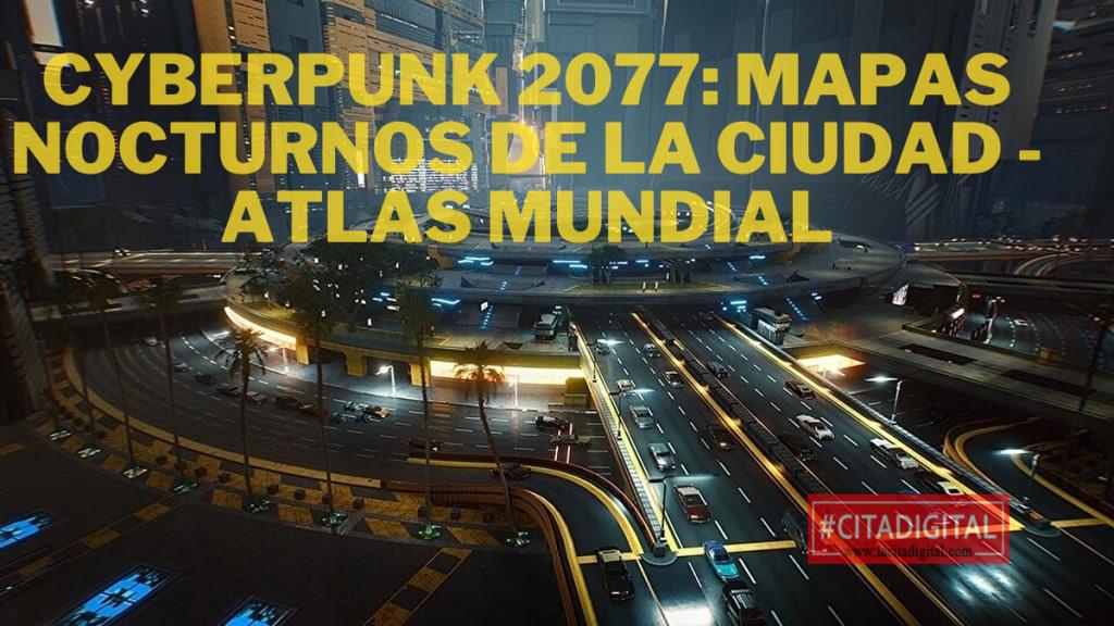 Cyberpunk 2077: Mapas nocturnos de la ciudad - Atlas mundial