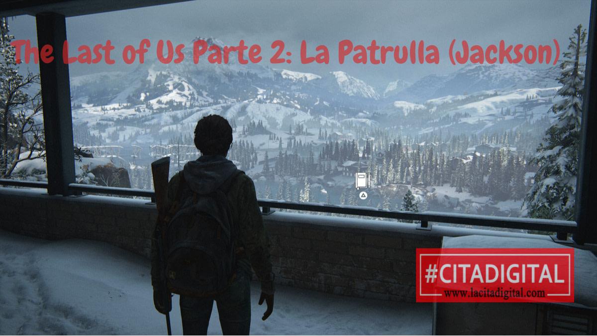 The Last of Us Parte 2: La Patrulla (Jackson)